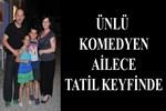 Tolga Çevik Çeşme'de ailesiyle tatilde
