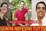 İsrail'de kaçırılan 3 gencin cesedi bulundu!