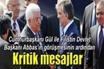 Gül ve Filistin devlet başkanından ortak basın açıklaması!