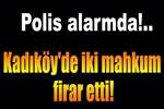 Kadıköy'de iki mahkum firar etti!..