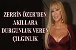 Zerrin Özer'den büyük çılgınlık!