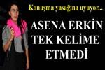 Asena Erkin'in ağzından tek kelime çıkmadı!