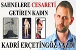 Kadri Erçetingöz yazdı: 'Sahnelere cesareti getiren kadın'