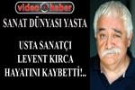 Levent Kırca hayatını kaybetti!..