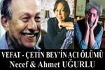 Çetin Bey'in acı ölümü (Necef & Ahmet Uğurlu)