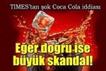 Times'tan şok Coca Cola iddiası!