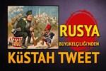 Rusya'dan çok küstah tweet
