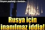 'Rusya fosfor bombasıyla vurdu' iddiası!..