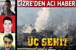 Cizre'de hain saldırı: Üç şehit