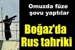 İstanbul Boğazı'nda Rus tahriki!