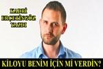 Kadri Erçetingöz yazdı: 'Kiloyu benim için mi verdin?'