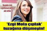 Hackerlar Ezgi Mola'nın adını kullanıyor!