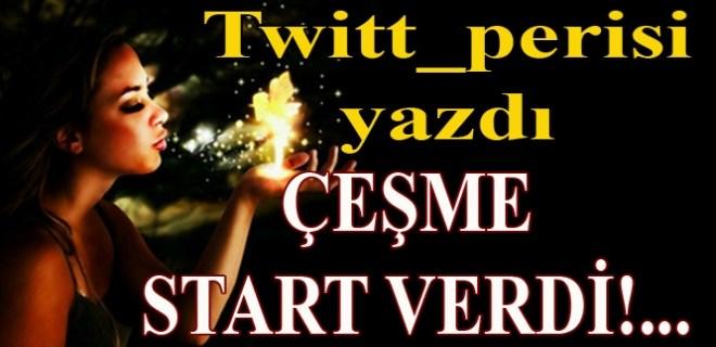 Twitt_perisi yazdı: 'Çeşme start verdi!...'