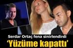Serdar Ortaç: 'Acun telefonu yüzüme kapadı'