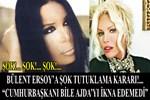 Bülent Ersoy'a şok tutuklama kararı!..