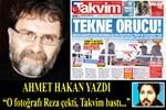 Ahmet Hakan yazdı: 'Fotoğrafı Reza Zarrab çekti Takvim bastı'