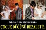 Çocuk düğünü rezaleti!...