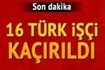Irak'ta 16 Türk işçi kaçırıldı