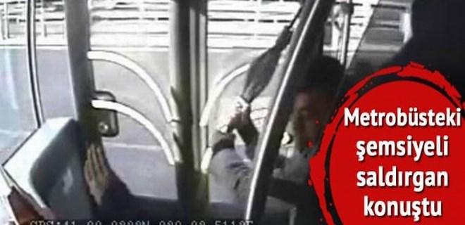 Metrobüs saldırganı: