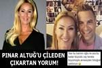 Pınar Altuğ'u çılgına çeviren yorum!