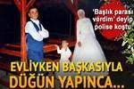 Evliyken başkasıyla düğün yaptı!