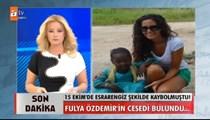 Kayıp olarak aranan Fulya'dan korkunç haber!