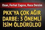 PKK'ya ağır darbe: 3 önemli isim öldürüldü