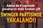 Adana'da 'eş değiştirmeli fuhuş' rezaleti!..