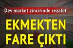 Dev market zincirinde fare rezaleti!
