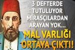 Sultan 2. Abdülhamid'in mal varlığı ortaya çıktı