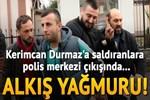 Kerimcan Durmaz'a saldıranları alkışladılar!
