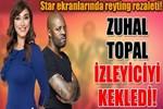 Star ekranlarında reyting rezaleti: Zuhal Topal izleyiciyi kekledi!