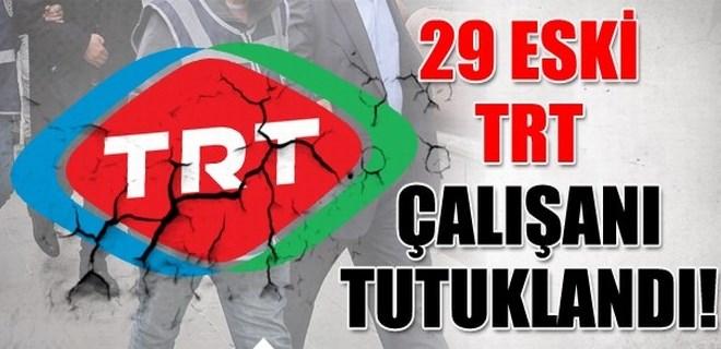 29 eski TRT çalışanı tutuklandı!