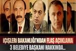İçişleri Bakanlığı'ndan 3 belediye başkanı için flaş açıklama!