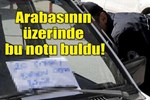 Arabasının üzerinde şoke eden not!..