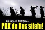 PKK 'Rus silahı'nı kullanıyor!..