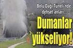 Bolu Dağı Tüneli'nde dehşet anları!..