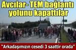 İnşaat işçileri Avcılar- TEM bağlantı yolunu kapattı!