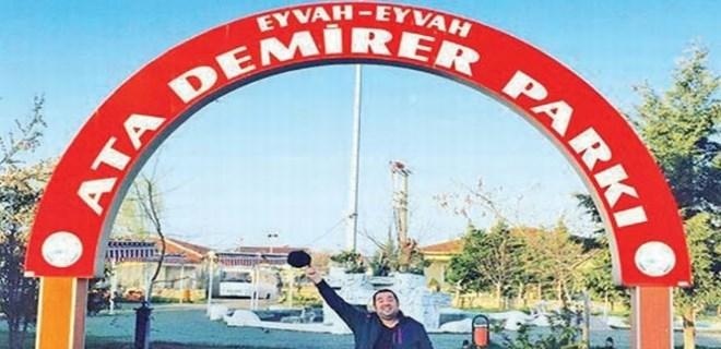Ata Demirer'in artık bir parkı var!