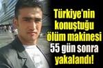 Kanlı katil 55 gün sonra yakalandı!