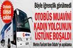 Otobüs muavininden uyuyan yolcuya iğrenç cinsel saldırı!