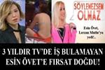 3 yıldır TV'de iş bulamayan Esin Övet'e fırsat doğdu!