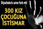 Diyarbakırlı anne fark etti: '300 kız çocuğuna istismar'