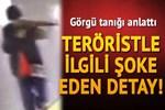 Teröristle ilgili şoke eden detay