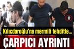 Kılıçdaroğlu'nu 'mermili tehdit'te çarpıcı ayrıntı!..