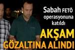 Sabah FETÖ operasyonuna katıldı, akşam gözaltına alındı!