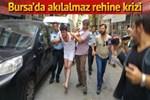 Bursa'da akıl almaz rehine krizi!...