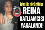 Reina katliamcısı yakalandı!..
