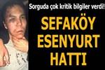 Saldırganın Sefaköy-Esenyurt hattı