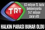 TRT'de halkın parası buhar oldu!...